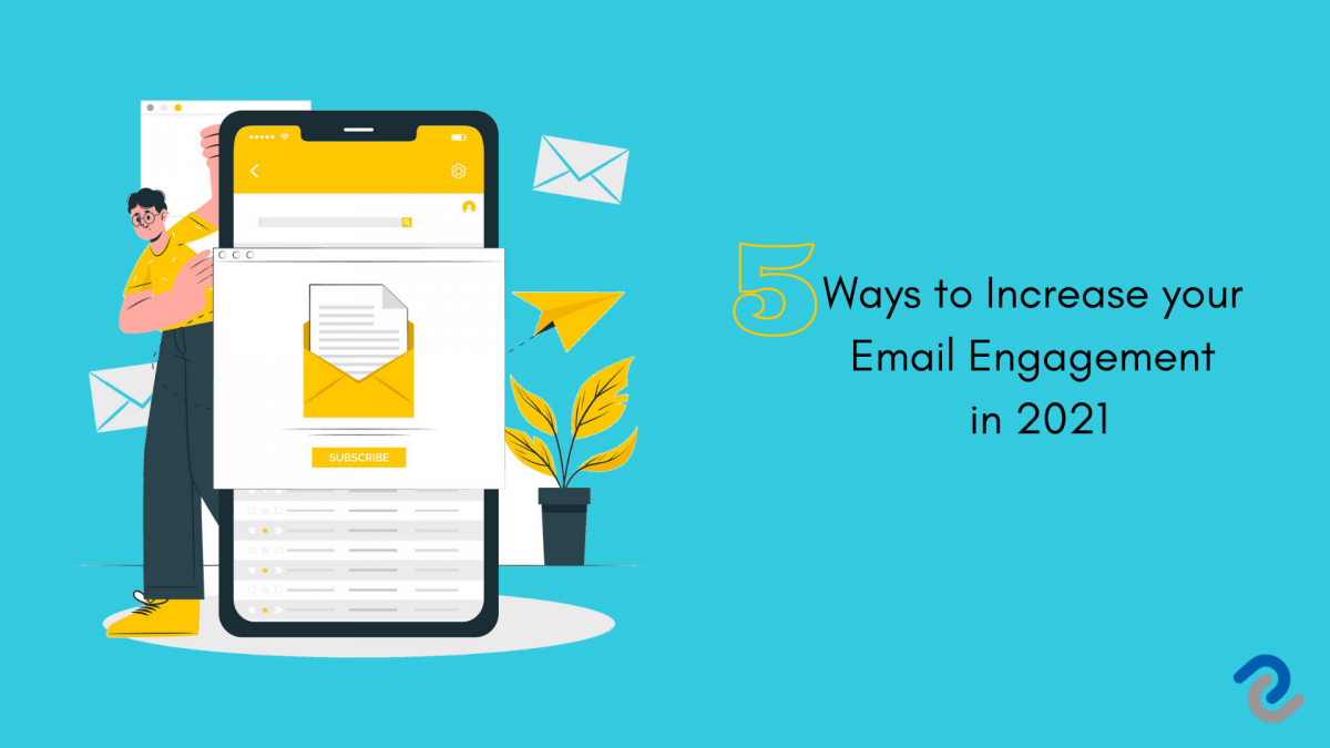 5 Ways to Increase your Email Engagement in 2021