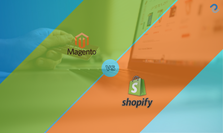 Magento Vs Shopify – Which is the Best?