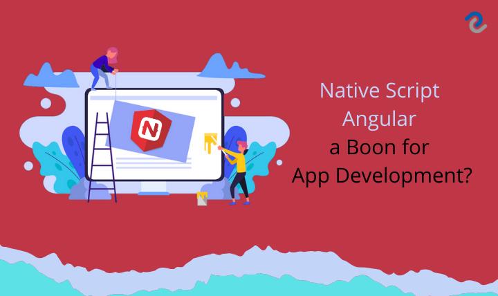 Is NativeScript Angular a Boon for App Development